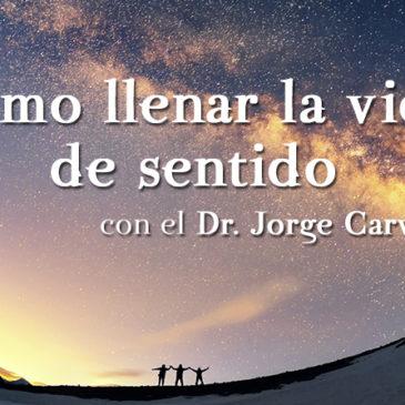 Webinario 'Cómo llenar la vida de sentido' con el Dr. Jorge Carvajal